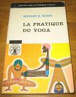 [R09358] La pratique du Yoga, Ernest E. Wood