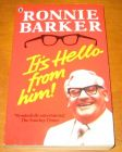 [R11042] It s hello from him !, Ronnie Barker