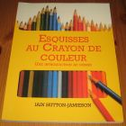 [R15405] Esquisses au crayon de couleur, une introduction au dessin, Iain Hutton-Jamieson