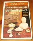 [R15688] Guide des secrets de l antiquaire : décaper, restaurer, réparer..., Michel Doussy